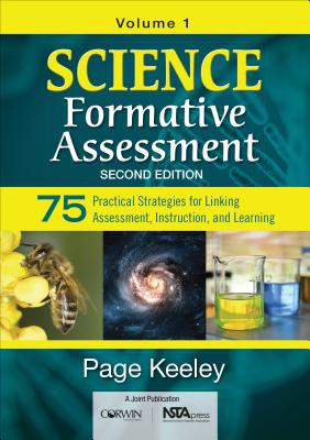 Science Formative Assessment, Volume 1: 75 Practical Strategies for Linking Assessment, Instruction, and Learning - Keeley, Page D