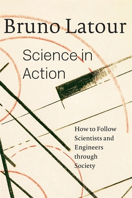 Science in Action: How to Follow Scientists and Engineers Through Society - LaTour, Bruno