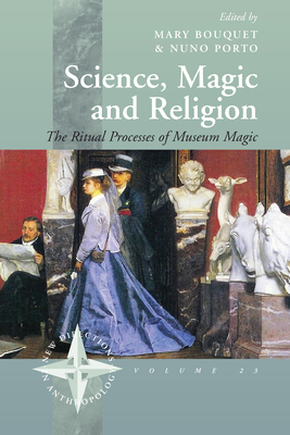 Science, Magic and Religion: The Ritual Processes of Museum Magic - Bouquet, Mary (Editor), and Porto, Nuno (Editor)