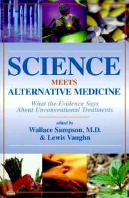 Science Meets Alternative Medicine - Sampson, Wallace (Editor), and Vaughn, Lewis (Editor)