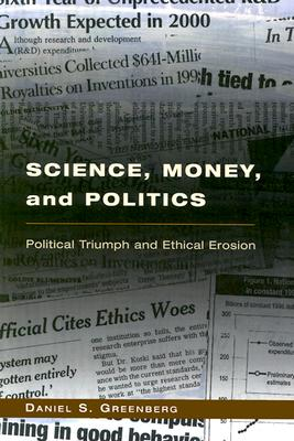 Science, Money, and Politics: Political Triumph and Ethical Erosion - Greenberg, Daniel S