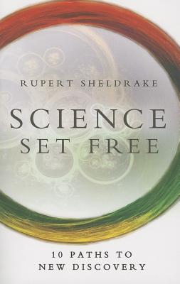Science Set Free: 10 Paths to New Discovery - Sheldrake, Rupert, Ph.D.