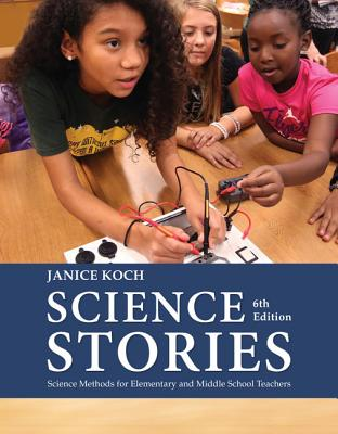 Science Stories: Science Methods for Elementary and Middle School Teachers - Koch, Janice
