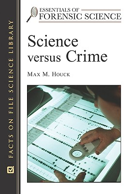Science Versus Crime - Houck, Max M, and Bell, Suzanne, PH.D. (Editor)