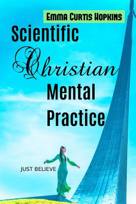 Scientific Christian Mental Practice - Hopkins, Emma Curtis