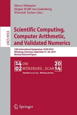 Scientific Computing, Computer Arithmetic, and Validated Numerics: 16th International Symposium, Scan 2014, Wurzburg, Germany, September 21-26, 2014. Revised Selected Papers - Nehmeier, Marco (Editor)