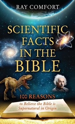 Scientific Facts in the Bible: 100 Reasons to Believe the Bible is Supernatural in Origin - Comfort, Ray, Sr.