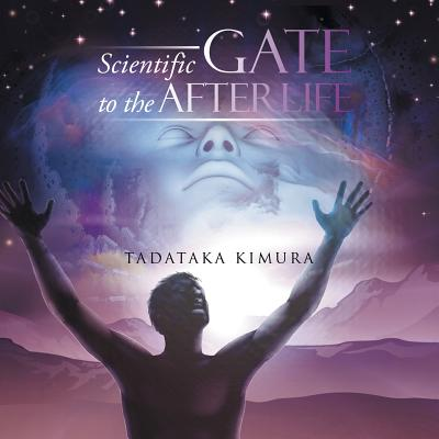Scientific Gate to the Afterlife - Kimura, Tadataka