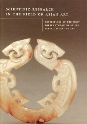 Scientific Research in the Field of Asian Art: Proceedings of the First Forbes Symposium at the Feer Gallery of Art - Jett, Paul, and Winter, John, and Douglas, Janet