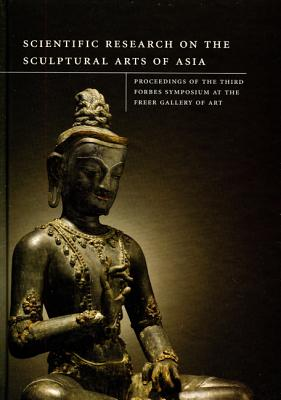 Scientific Research on the Sculptural Arts of Asia: Proceedings of the Third Forbes Symposium at the Freer Gallery of Art - Winter, John (Editor), and Jett, Paul (Editor), and Douglas, Janet (Editor)