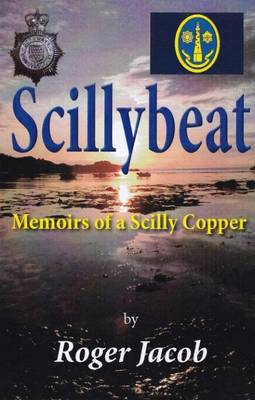 Scillybeat: Memoirs of a Scilly Copper (1963-1995) - Jacob, Roger