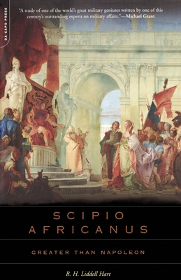 Scipio Africanus: Greater Than Napoleon - Liddell Hart, Basil Henry, Sir, and Hart, B H Liddell, and Grant, Michael (Foreword by)