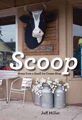 Scoop: Notes from a Small Ice Cream Shop - Miller, Jeff