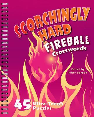 Scorchingly Hard Fireball Crosswords: 45 Ultra-Tough Puzzles - Gordon, Peter, Professor (Editor)