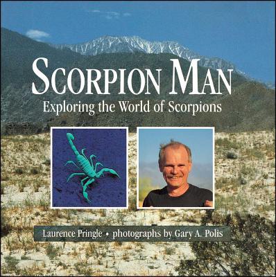 Scorpion Man: Exploring the World of Scorpions - Pringle, Laurence, Mr.