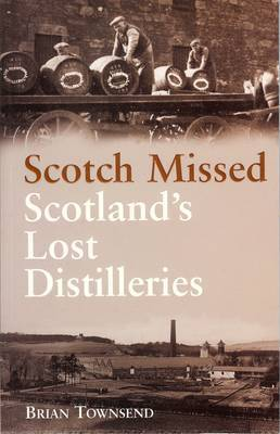 Scotch Missed: The Lost Distilleries of Scotland - Townsend, Brian