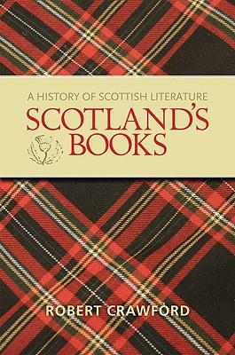 Scotland's Books: A History of Scottish Literature - Crawford, Robert