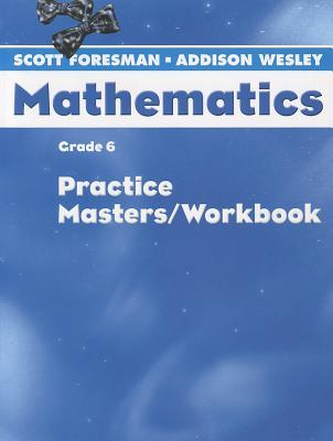 Scott Foresman-Addison Wesley Mathematics: Grade 6, Practice Masters/Workbook - Scott Foresman-Addison Wesley