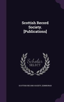 Scottish Record Society. [Publications] - Scottish Record Society, Edinburgh (Creator)