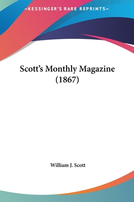 Scott's Monthly Magazine (1867) - Scott, William J