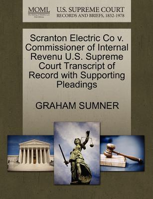 Scranton Electric Co V. Commissioner of Internal Revenu U.S. Supreme Court Transcript of Record with Supporting Pleadings - Sumner, Graham