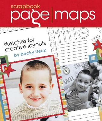 Scrapbook Page Maps: Sketches for Creative Layouts - Fleck, Becky