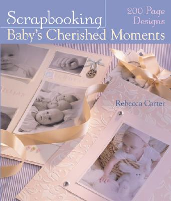 Scrapbooking Baby's Cherished Moments - Carter, Rebecca