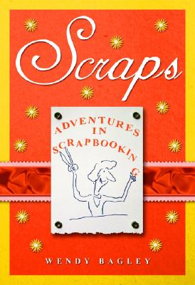 Scraps: Adventures in Scrapbooking - Bagley, Wendy