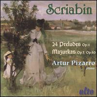 Scriabin: 24 Preludes, Op. 11; Mazurkas, Opp. 3 & 40 - Artur Pizarro (piano)