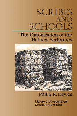 Scribes and Schools: The Canonization of the Hebrew Scriptures - Davies, Philip