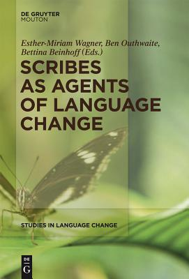 Scribes as Agents of Language Change - Wagner, Esther-Miriam (Editor), and Outhwaite, Ben (Editor), and Beinhoff, Bettina (Editor)