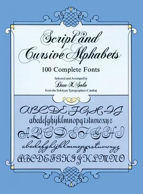Script and Cursive Alphabets: 100 Complete Fonts - Solo, Dan X