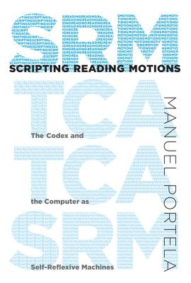 Scripting Reading Motions: The Codex and the Computer as Self-Reflexive Machines - Portela, Manuel
