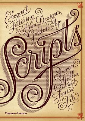 Scripts: Elegant Lettering from Design's Golden Age - Heller, Steven, and Fili, Louise