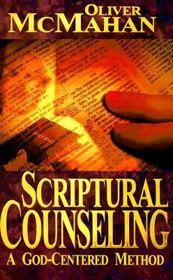 Scriptural Counseling: A God-Centered Method - McMahan, Oliver