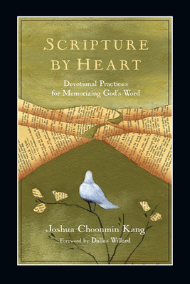 Scripture by Heart: Devotional Practices for Memorizing God's Word - Kang, Joshua Choonmin, and Willard, Dallas, Professor (Foreword by)