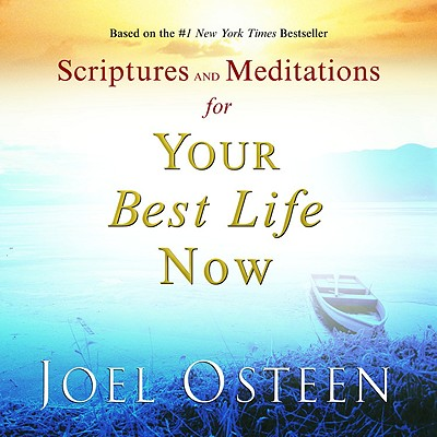 Scriptures and Meditations for Your Best Life Now - Osteen, Joel