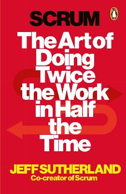 Scrum: The Art of Doing Twice the Work in Half the Time - Sutherland, Jeff, and Sutherland, J.J.