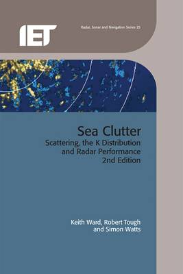 Sea Clutter: Scattering, the K distribution and radar performance - Ward, Keith, and Tough, Robert, and Watts, Simon