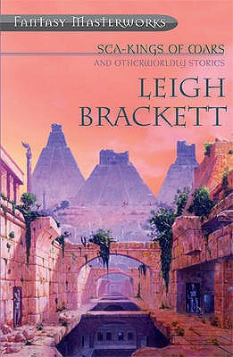 Sea Kings of Mars: And Other Worldly Stories - Brackett, Leigh