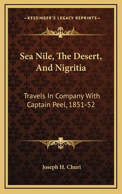 Sea Nile, the Desert, and Nigritia: Travels in Company with Captain Peel, 1851-52 - Churi, Joseph H