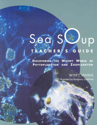 Sea Soup Teacher's Guide: Discovering the Watery World of Phytoplankton - Stevens, Betsy T
