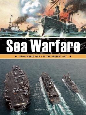 Sea Warfare: From World War I to the Present Day - Jackson, Robert