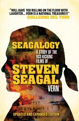 Seagalogy: The Ass-kicking Films of Steven Seagal - Vern