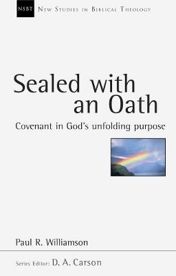 Sealed with an Oath: Covenant in God's Unfolding Purpose - Williamson, Paul R.