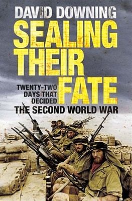 Sealing Their Fate: 22 Days That Decided the Second World War - Downing, David