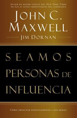 Seamos Personas de Influencia: Como Impactar Positivamente a Los Demas - Maxwell, John C, and Dornan, Jim, and Maxwell / Dornan