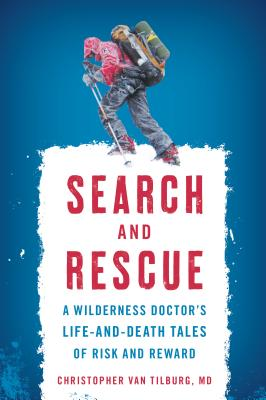 Search and Rescue: A Wilderness Doctor's Life-And-Death Tales of Risk and Reward - Tilburg, Christopher Van