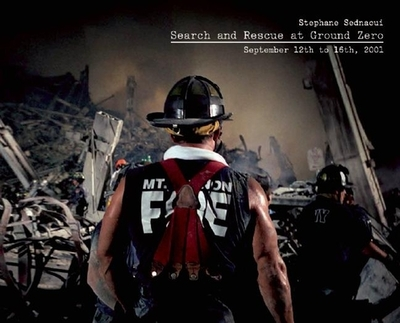 Search and Rescue at Ground Zero: September 12th to 16th, 2001 - Bicker, Phil (Text by)