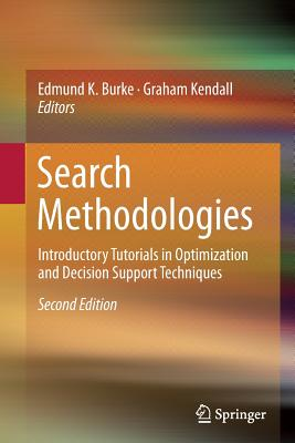 Search Methodologies: Introductory Tutorials in Optimization and Decision Support Techniques - Burke, Edmund K (Editor)